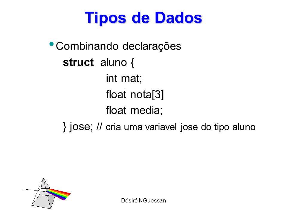 Désiré NGuessan Tipos de Dados Combinando declarações struct aluno { int mat; float nota[3] float media; } jose; // cria uma variavel jose do tipo alu