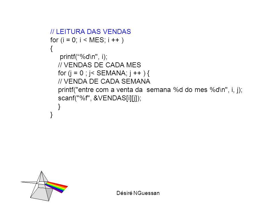 Désiré NGuessan // LEITURA DAS VENDAS for (i = 0; i < MES; i ++ ) { printf(%d\n