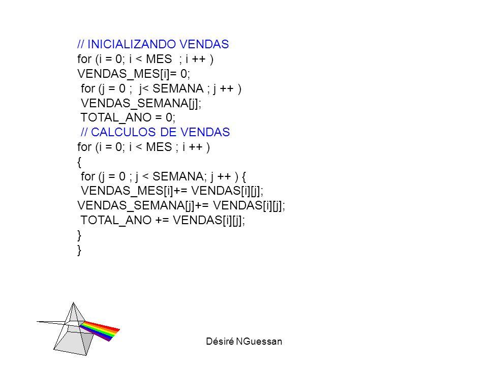 Désiré NGuessan // INICIALIZANDO VENDAS for (i = 0; i < MES ; i ++ ) VENDAS_MES[i]= 0; for (j = 0 ; j< SEMANA ; j ++ ) VENDAS_SEMANA[j]; TOTAL_ANO = 0