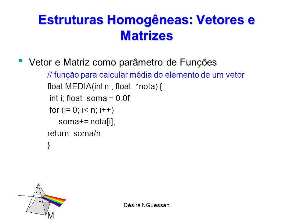 Désiré NGuessan Estruturas Homogêneas: Vetores e Matrizes Vetor e Matriz como parâmetro de Funções // função para calcular média do elemento de um vet