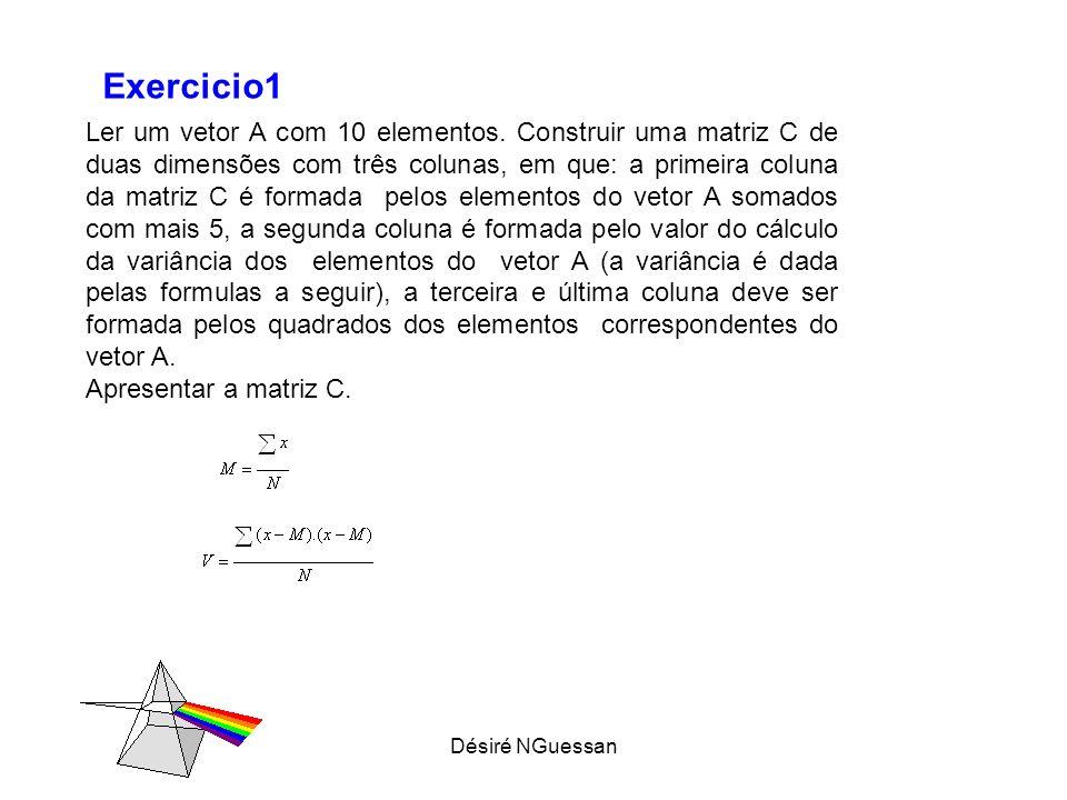 Désiré NGuessan Ler um vetor A com 10 elementos. Construir uma matriz C de duas dimensões com três colunas, em que: a primeira coluna da matriz C é fo