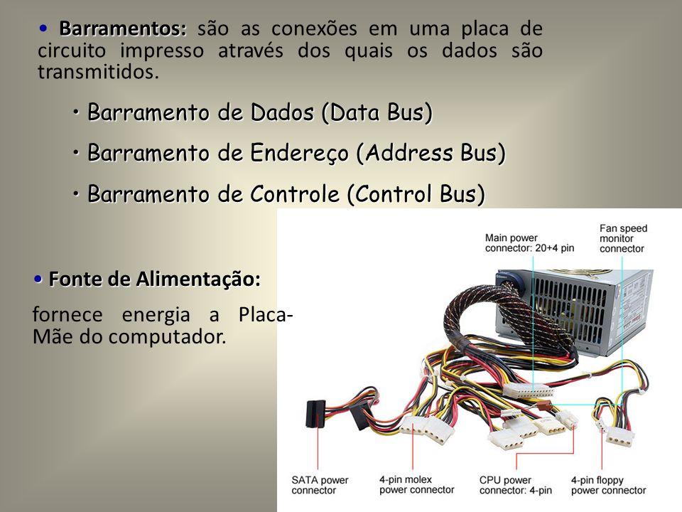 Barramentos: Barramentos: são as conexões em uma placa de circuito impresso através dos quais os dados são transmitidos. Barramento de Dados (Data Bus