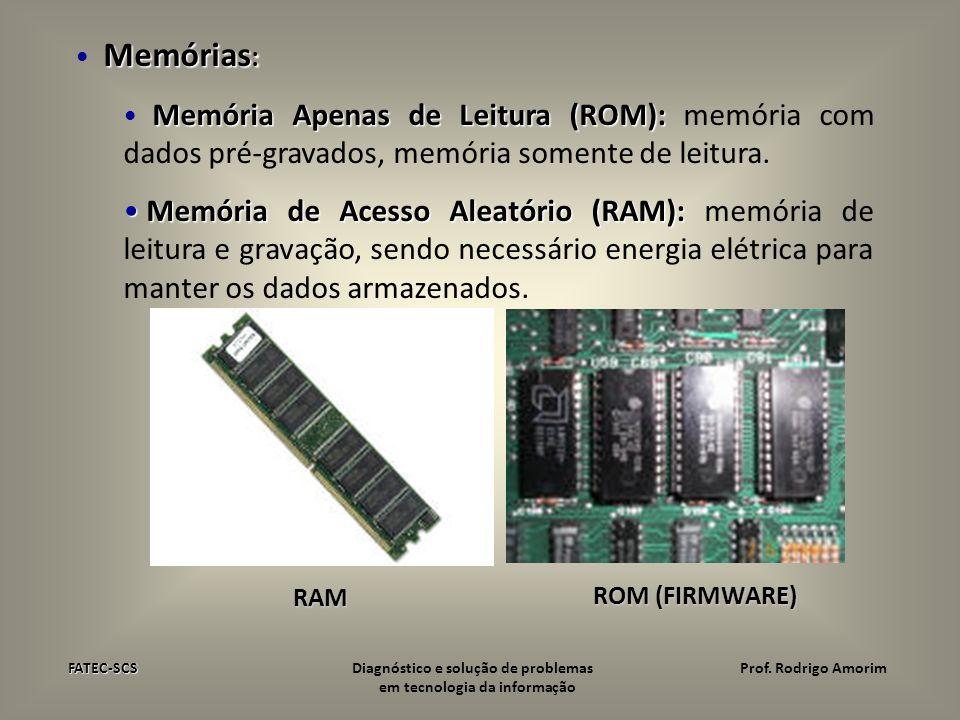 Memórias : CACHE: CACHE: - Memória de altíssima velocidade de acesso - Aumentar a transferência de dados - Fica entre o processador e a memória principal (RAM) Memória Virtual: Memória Virtual: - Processar grandes programas com uma Memória Principal relativamente pequena (RAM).