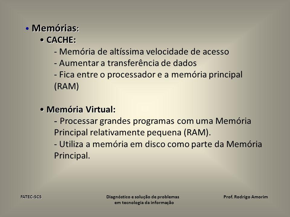 Memórias : CACHE: CACHE: - Memória de altíssima velocidade de acesso - Aumentar a transferência de dados - Fica entre o processador e a memória princi