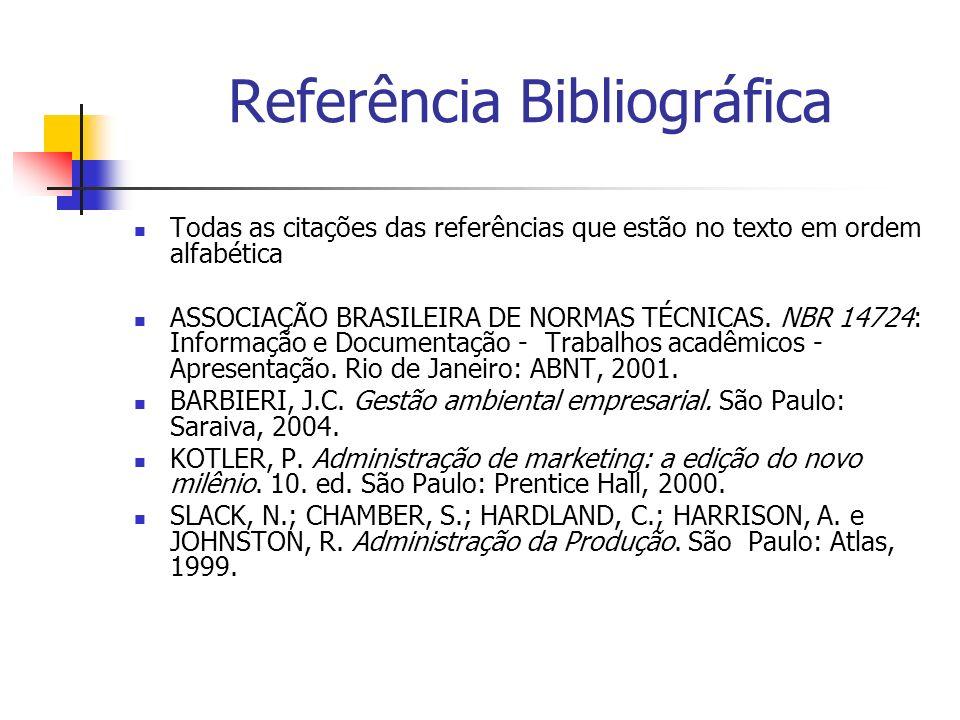 Referência Bibliográfica Todas as citações das referências que estão no texto em ordem alfabética ASSOCIAÇÃO BRASILEIRA DE NORMAS TÉCNICAS. NBR 14724: