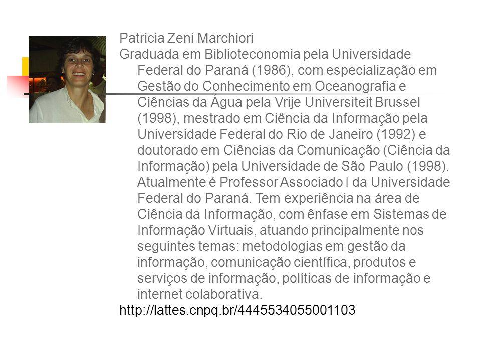 Patricia Zeni Marchiori Graduada em Biblioteconomia pela Universidade Federal do Paraná (1986), com especialização em Gestão do Conhecimento em Oceano