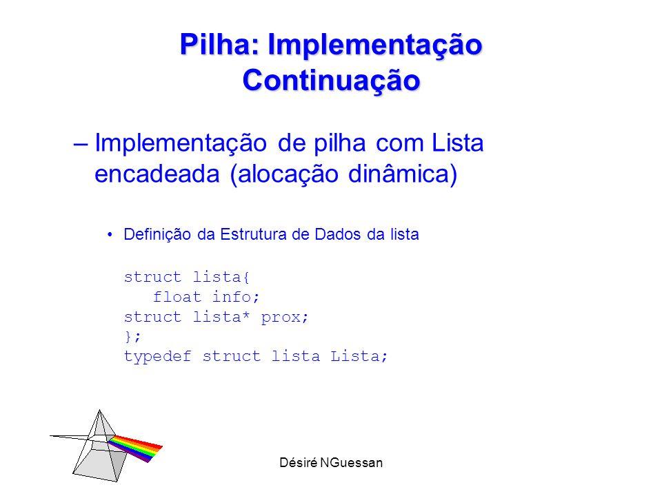 Désiré NGuessan Pilha: Implementação Continuação –Implementação de pilha com Lista encadeada (alocação dinâmica) Definição da Estrutura de Dados da li