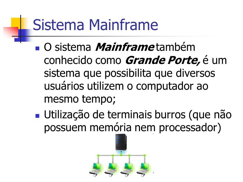 Sistema Mainframe O sistema Mainframe também conhecido como Grande Porte, é um sistema que possibilita que diversos usuários utilizem o computador ao