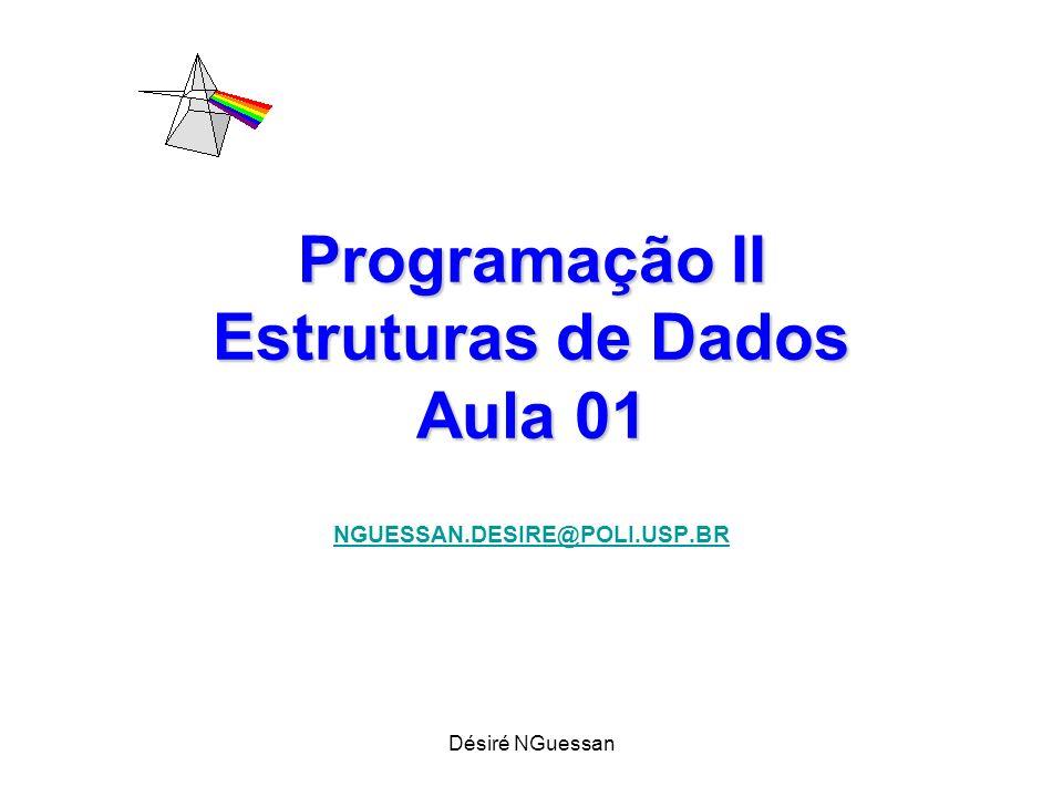 Désiré NGuessan Programa = Algoritmo + Estruturas de Dados NGUESSAN.DESIRE@POLI.USP.BR
