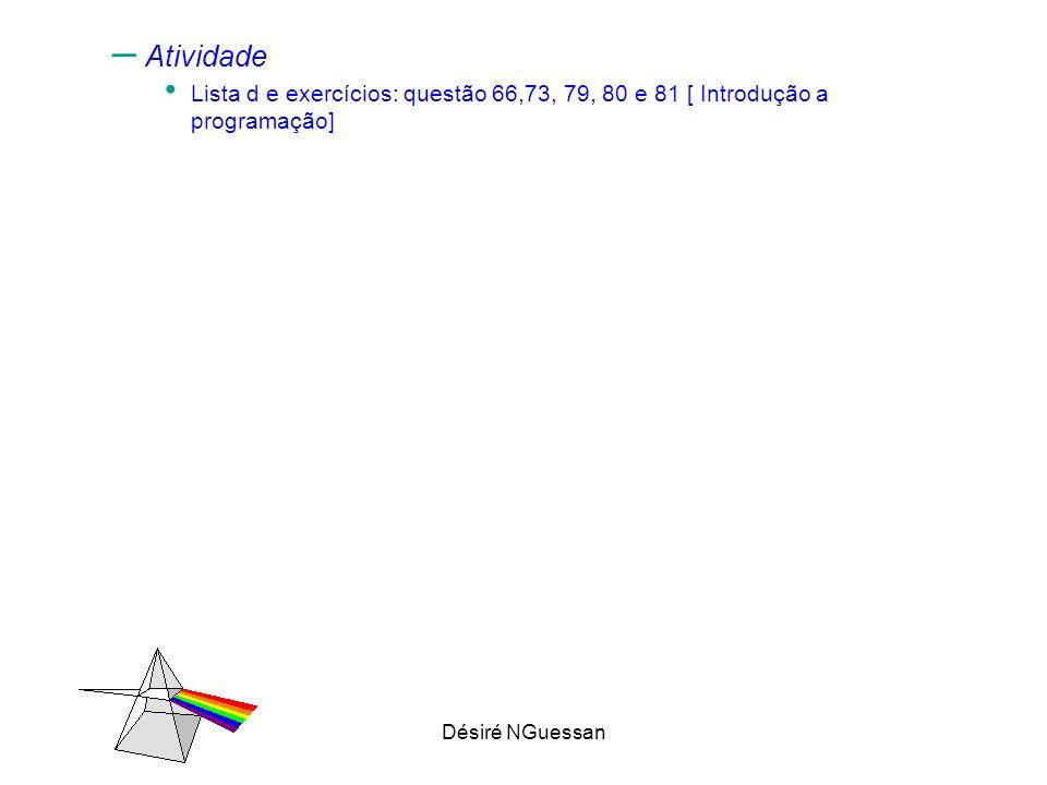 Désiré NGuessan – Atividade Lista d e exercícios: questão 66,73, 79, 80 e 81 [ Introdução a programação]