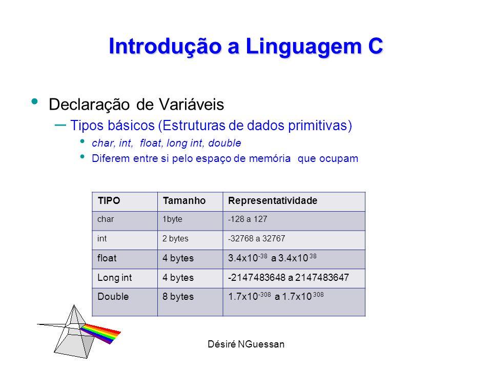 Désiré NGuessan Introdução a Linguagem C Operadores – Aritméticos: *, /, % (modulo ou resto da divisão), +, - – atribuição, i = i+2 ; – i+=2; // atribuição composta :