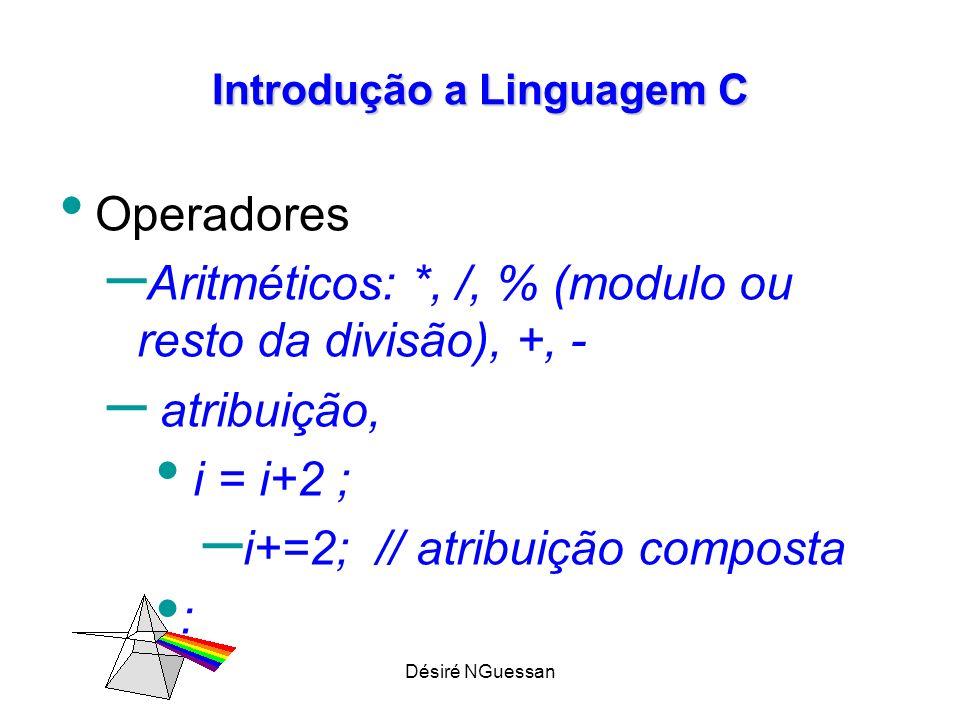 Désiré NGuessan Introdução a Linguagem C Operadores x *= y+1; – x = x*(y+1); – incremento, decremento: Incrementar ou decrementar uma unidade no valor armazenado na variável: