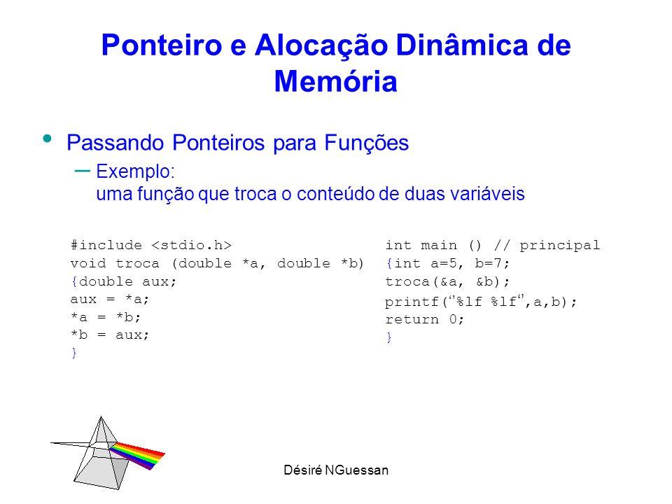 Désiré NGuessan Ponteiro e Alocação Dinâmica de Memória Passando Ponteiros para Funções – Exemplo: uma função que troca o conteúdo de duas variáveis #