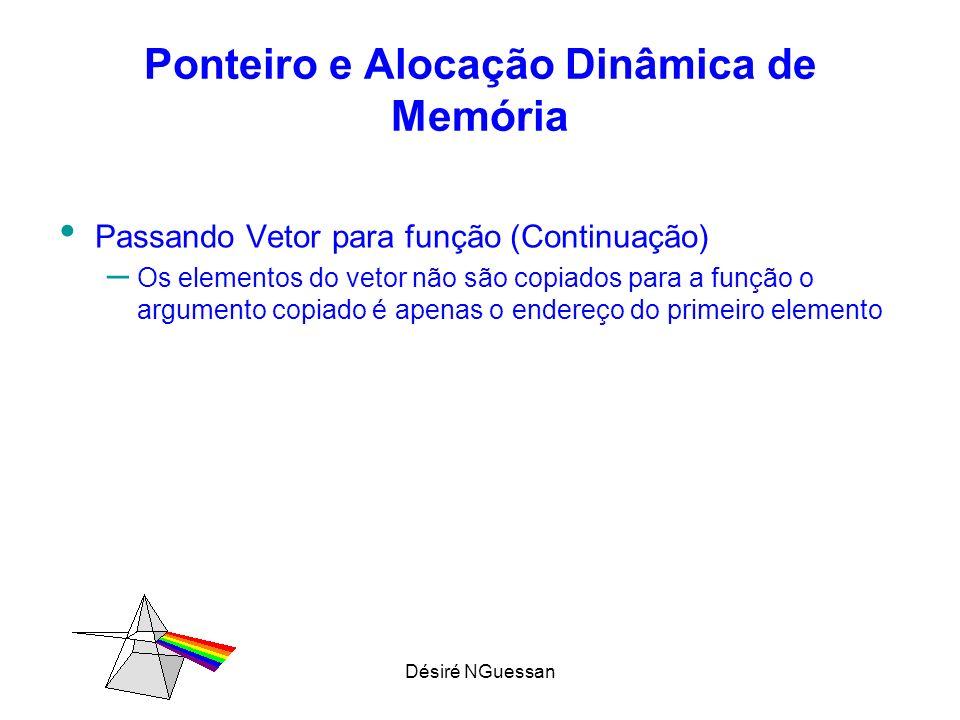 Désiré NGuessan Ponteiro e Alocação Dinâmica de Memória Passando Vetor para função (Continuação) – Os elementos do vetor não são copiados para a funçã
