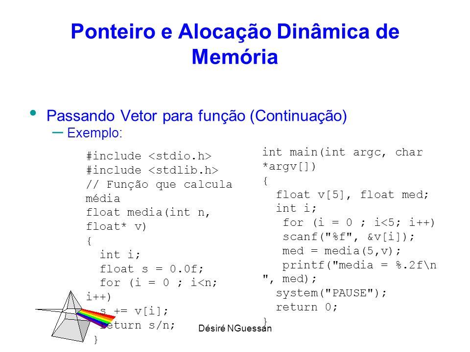 Désiré NGuessan Ponteiro e Alocação Dinâmica de Memória Passando Vetor para função (Continuação) – Exemplo: #include // Função que calcula média float