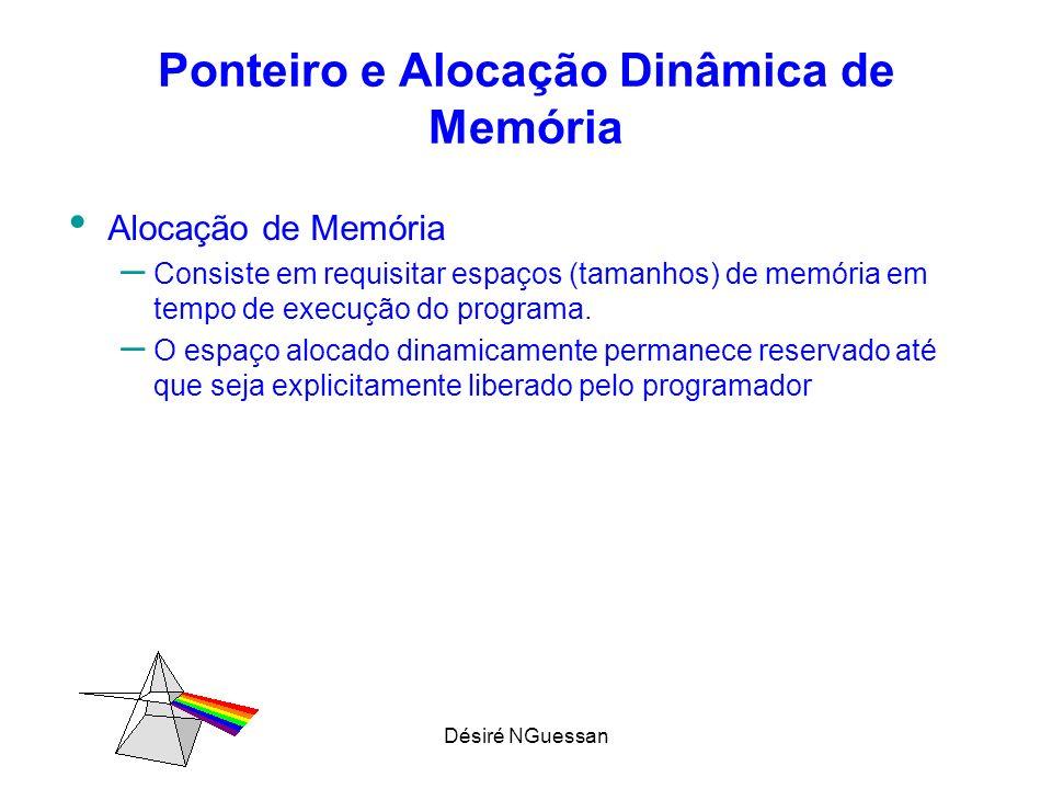 Désiré NGuessan Ponteiro e Alocação Dinâmica de Memória Alocação de Memória – Consiste em requisitar espaços (tamanhos) de memória em tempo de execuçã