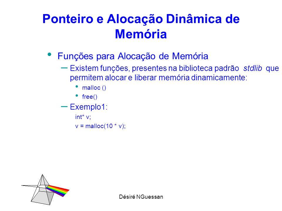 Désiré NGuessan Ponteiro e Alocação Dinâmica de Memória Funções para Alocação de Memória – Existem funções, presentes na biblioteca padrão stdlib que