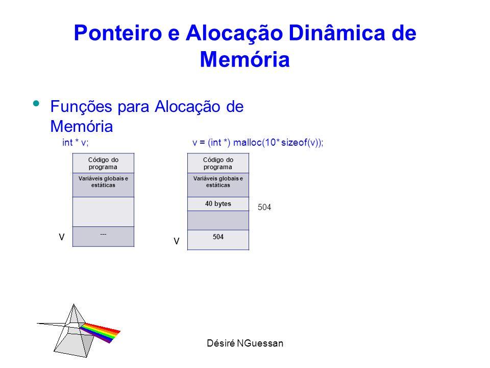 Désiré NGuessan Ponteiro e Alocação Dinâmica de Memória Funções para Alocação de Memória Código do programa Variáveis globais e estáticas --- Código d