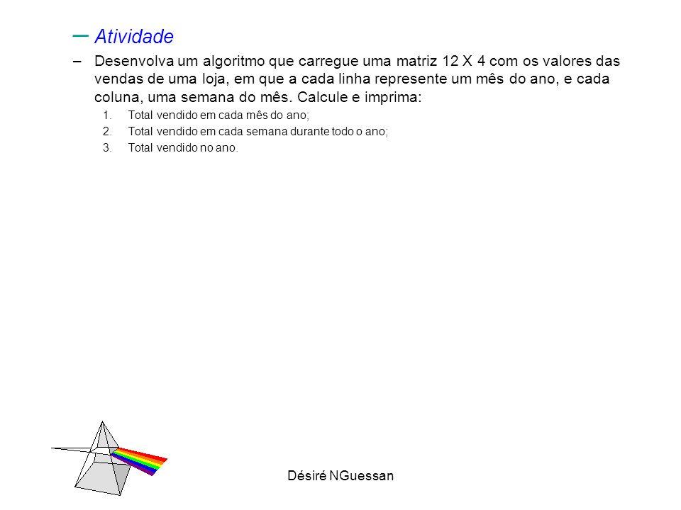 Désiré NGuessan – Atividade –Desenvolva um algoritmo que carregue uma matriz 12 X 4 com os valores das vendas de uma loja, em que a cada linha represe