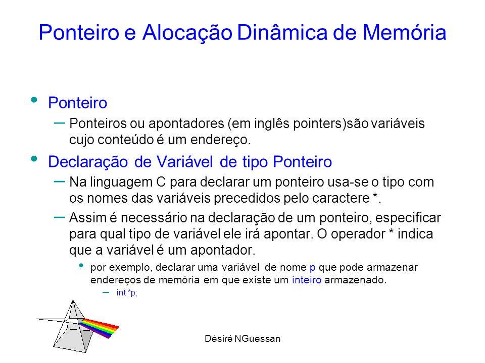 Désiré NGuessan Ponteiro e Alocação Dinâmica de Memória Ponteiro – Ponteiros ou apontadores (em inglês pointers)são variáveis cujo conteúdo é um ender