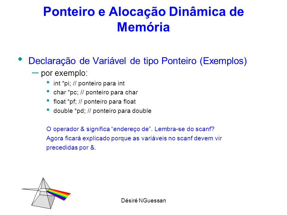 Désiré NGuessan Ponteiro e Alocação Dinâmica de Memória Passando Vetor para função (Continuação) – Exemplo: #include // Função que calcula média float media(int n, float* v) { int i; float s = 0.0f; for (i = 0 ; i<n; i++) s += v[i]; return s/n; } int main(int argc, char *argv[]) { float v[5], float med; int i; for (i = 0 ; i<5; i++) scanf( %f , &v[i]); med = media(5,v); printf( media = %.2f\n , med); system( PAUSE ); return 0; }