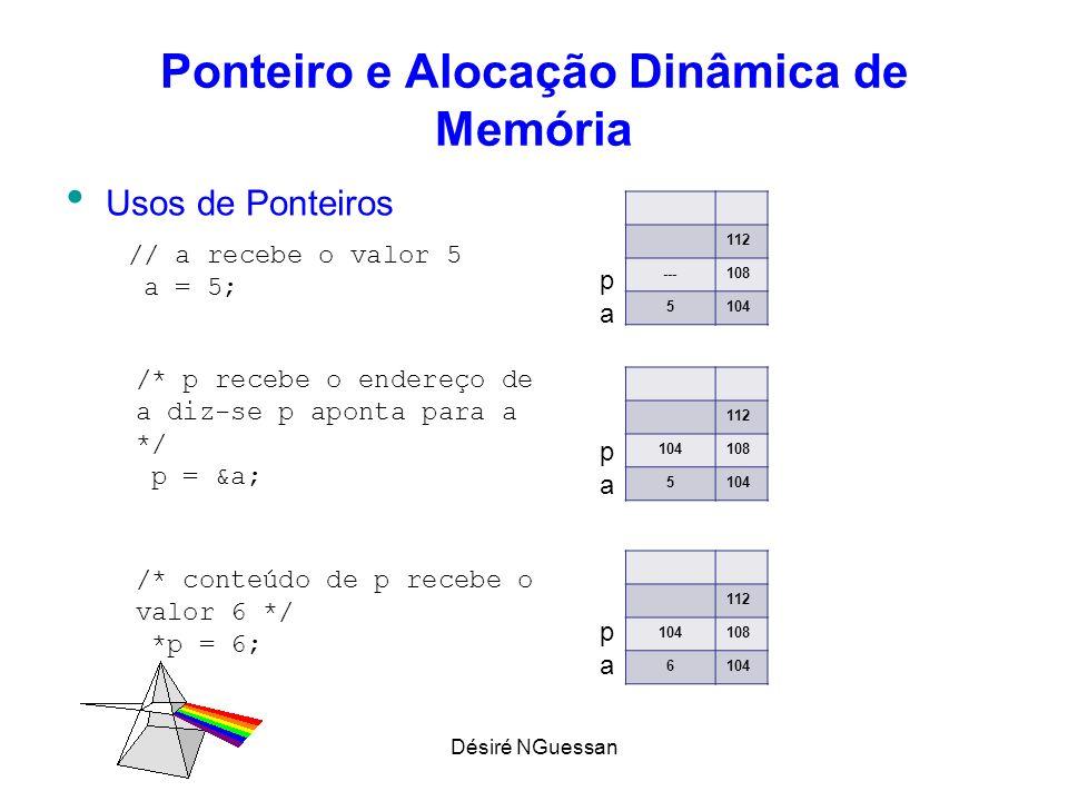 Désiré NGuessan Ponteiro e Alocação Dinâmica de Memória # include int main(void) { int a; int* p; p= &a; *p = 2; printf(%d,a); return 0; } # include int main(void) { int a, b,*p; a=2; *p = 3; b=a+(*p); printf(%d,a); return 0; } ERRO : p não foi inicializado IMPRIME 2