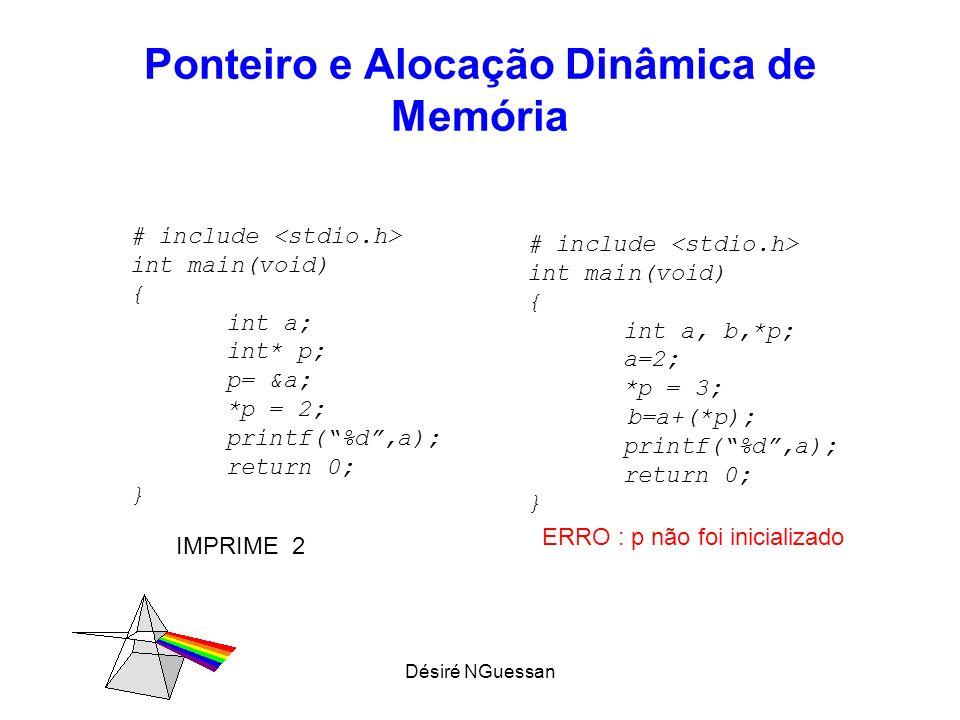 Désiré NGuessan Ponteiro e Alocação Dinâmica de Memória #include main() {int a, *pa; double b, *pb; char c, *pc; // atribuições de endereços pa = &a; pb = &b; pc = &c; // atribuição de valores a = 1; b = 2.34; c = @ ; printf( \n valores:%5d %5.2lf %c , a, b, c); printf( \n ponteiros:%5d %5.2lf %c , *pa, *pb, *pc); printf( \n enderecos:%p %p %p , pa, pb, pc); // mais atribuições de valores usando os ponteiros *pa = 77; *pb = 0.33; *pc = # ; printf( \n valores :%5d %5.2lf %c , a, b, c); printf( \n ponteiros:%5d %5.2lf %c , *pa, *pb, *pc); printf( \n enderecos:%p %p %p , pa, pb, pc); }