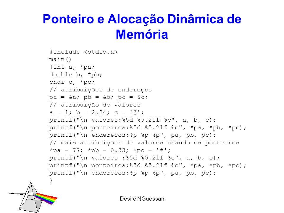 Désiré NGuessan Ponteiro e Alocação Dinâmica de Memória #include main() {int a, *pa; double b, *pb; char c, *pc; // atribuições de endereços pa = &a;