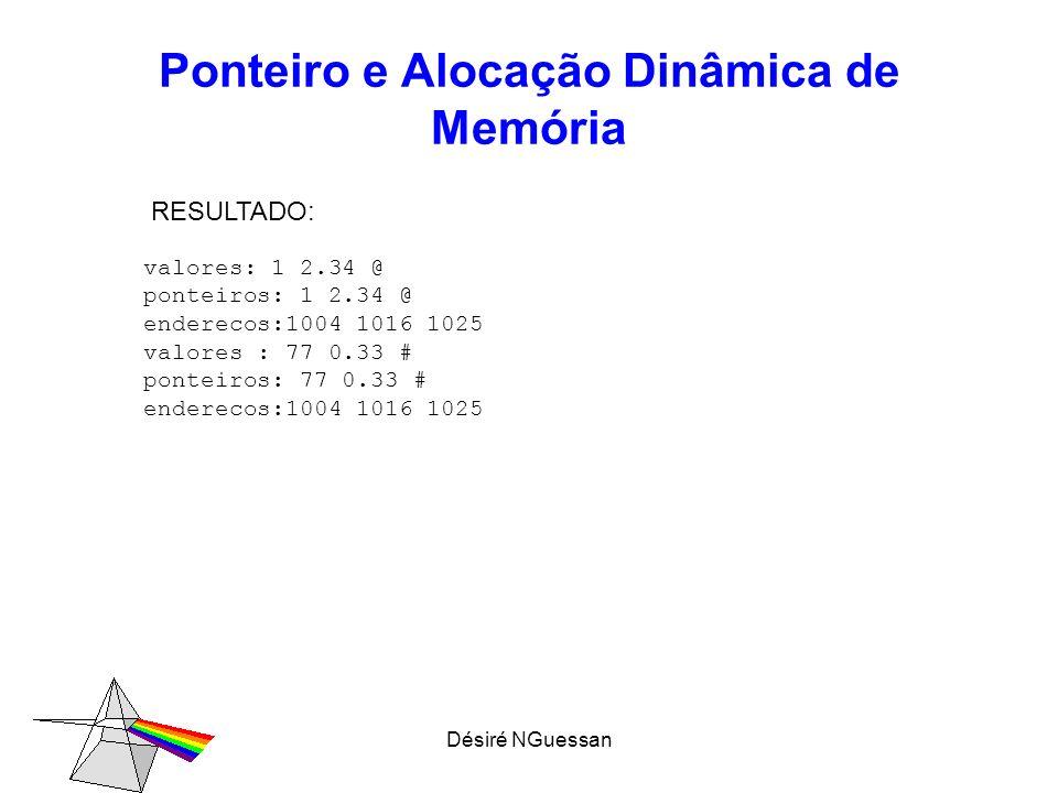 Désiré NGuessan Ponteiro e Alocação Dinâmica de Memória valores: 1 2.34 @ ponteiros: 1 2.34 @ enderecos:1004 1016 1025 valores : 77 0.33 # ponteiros: