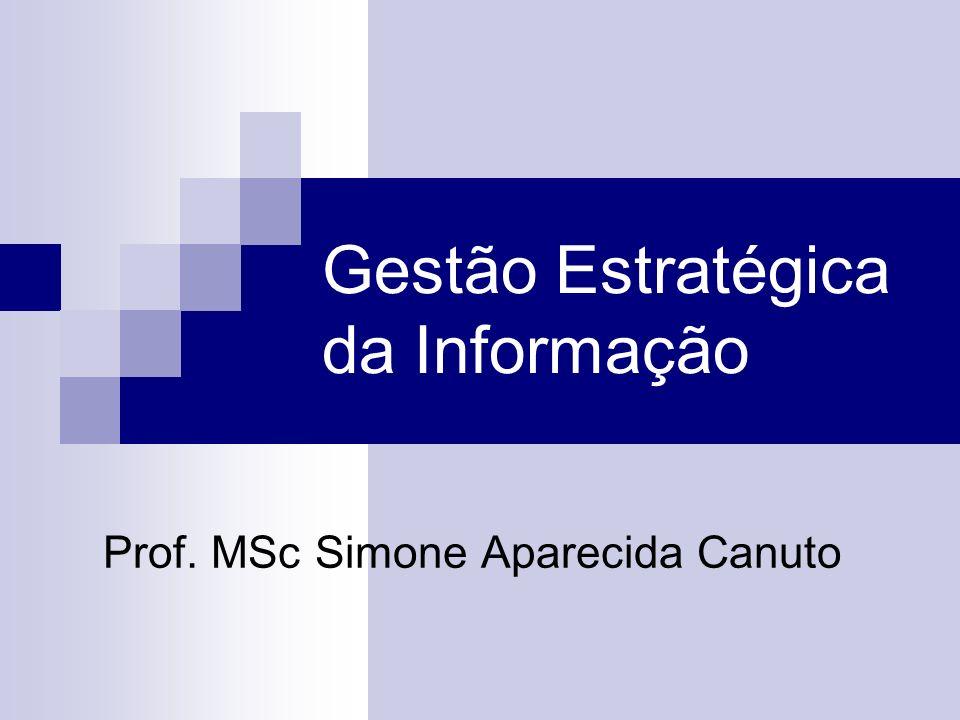 Gestão Estratégica da Informação Prof. MSc Simone Aparecida Canuto