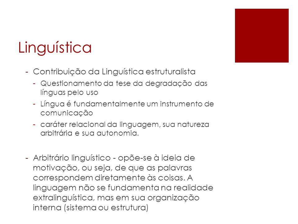 Linguística -Contribuição da Linguística estruturalista -Questionamento da tese da degradação das línguas pelo uso -Língua é fundamentalmente um instr