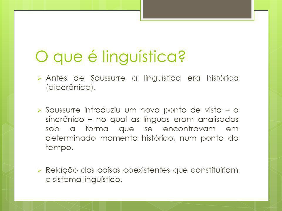 O que é linguística.Antes de Saussurre a linguística era histórica (diacrônica).