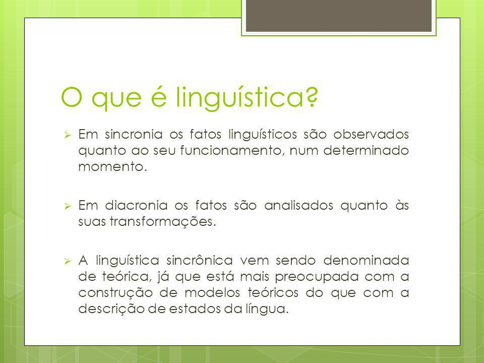 O que é linguística? Em sincronia os fatos linguísticos são observados quanto ao seu funcionamento, num determinado momento. Em diacronia os fatos são