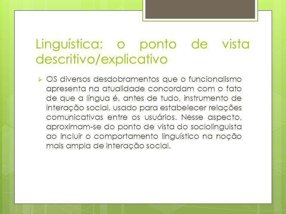 Linguística: o ponto de vista descritivo/explicativo OS diversos desdobramentos que o funcionalismo apresenta na atualidade concordam com o fato de qu