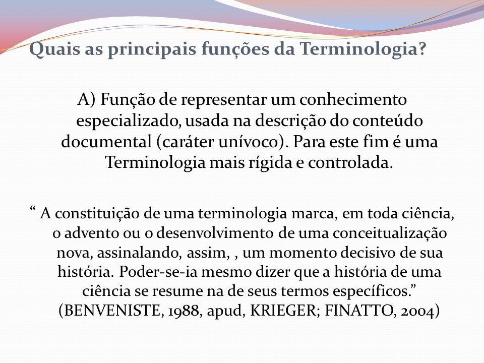 Quais as principais funções da Terminologia? A) Função de representar um conhecimento especializado, usada na descrição do conteúdo documental (caráte