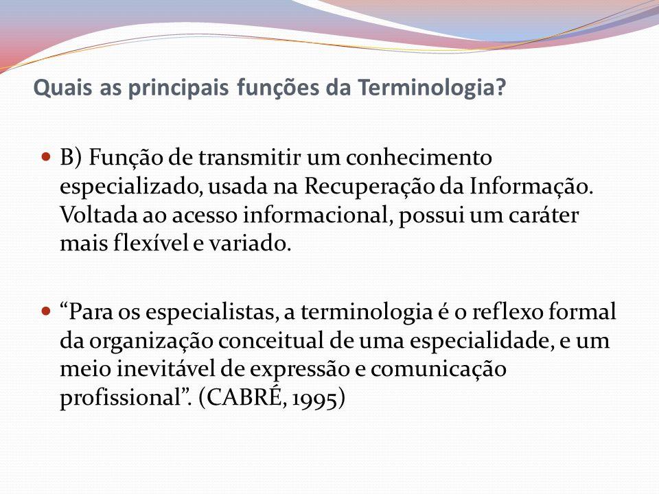 Quais as principais funções da Terminologia? B) Função de transmitir um conhecimento especializado, usada na Recuperação da Informação. Voltada ao ace
