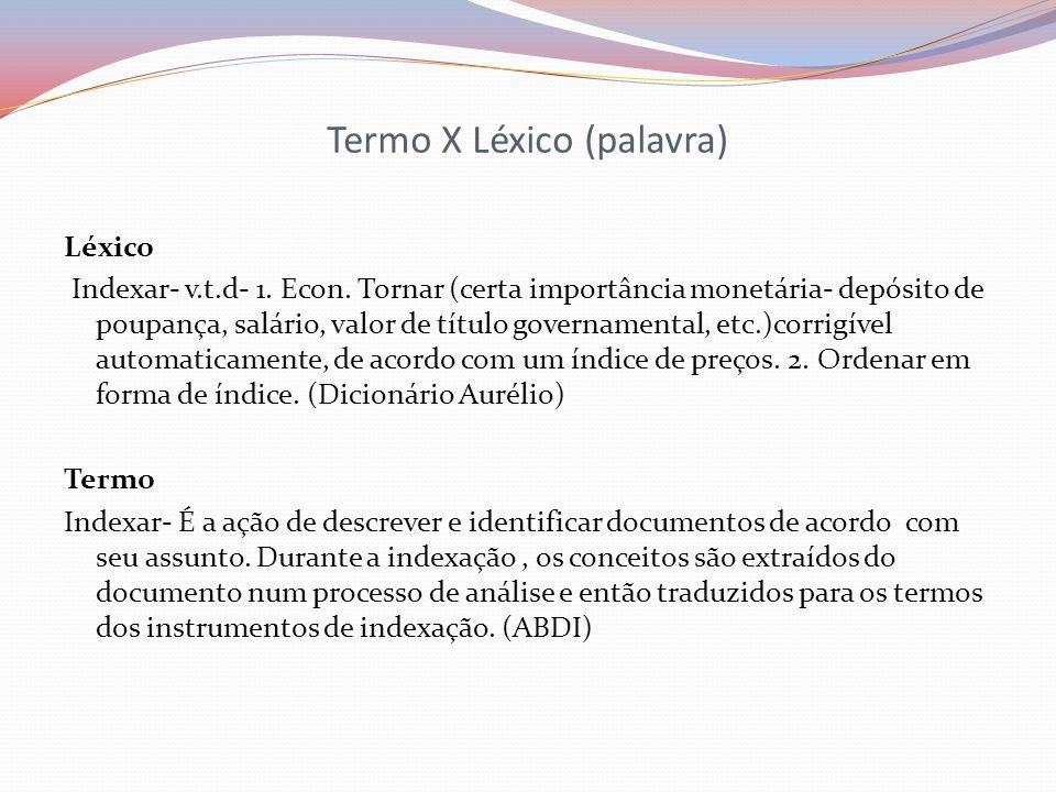 Termo X Léxico (palavra) Léxico Indexar- v.t.d- 1. Econ. Tornar (certa importância monetária- depósito de poupança, salário, valor de título govername