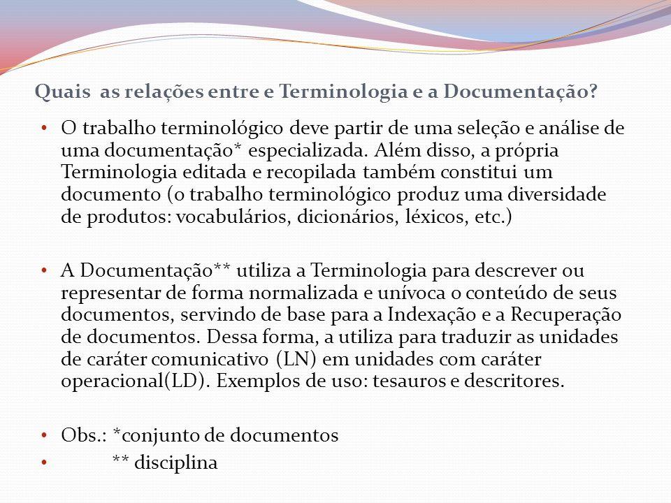 Quais as relações entre e Terminologia e a Documentação? O trabalho terminológico deve partir de uma seleção e análise de uma documentação* especializ