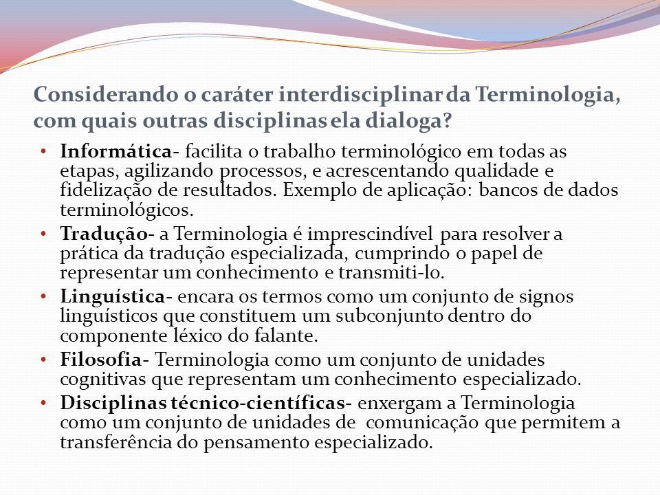 Considerando o caráter interdisciplinar da Terminologia, com quais outras disciplinas ela dialoga? Informática- facilita o trabalho terminológico em t