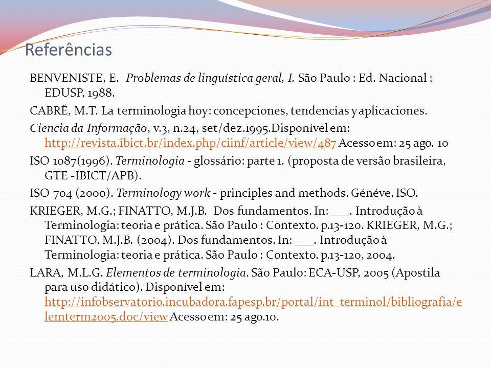 Referências BENVENISTE, E. Problemas de linguística geral, I. São Paulo : Ed. Nacional ; EDUSP, 1988. CABRÉ, M.T. La terminologia hoy: concepciones, t