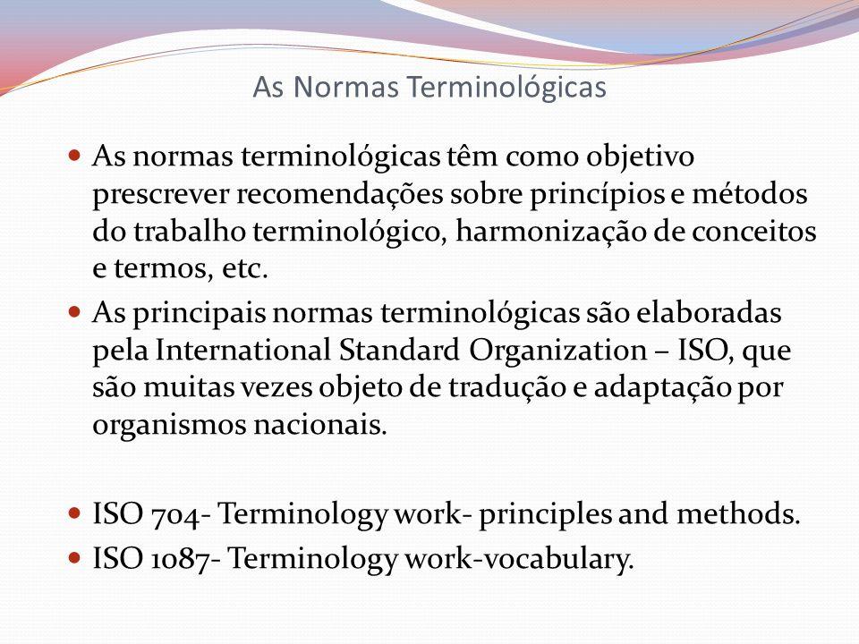 As Normas Terminológicas As normas terminológicas têm como objetivo prescrever recomendações sobre princípios e métodos do trabalho terminológico, har