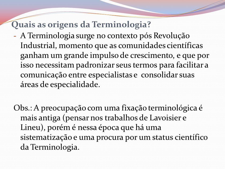Quais as origens da Terminologia? - A Terminologia surge no contexto pós Revolução Industrial, momento que as comunidades científicas ganham um grande