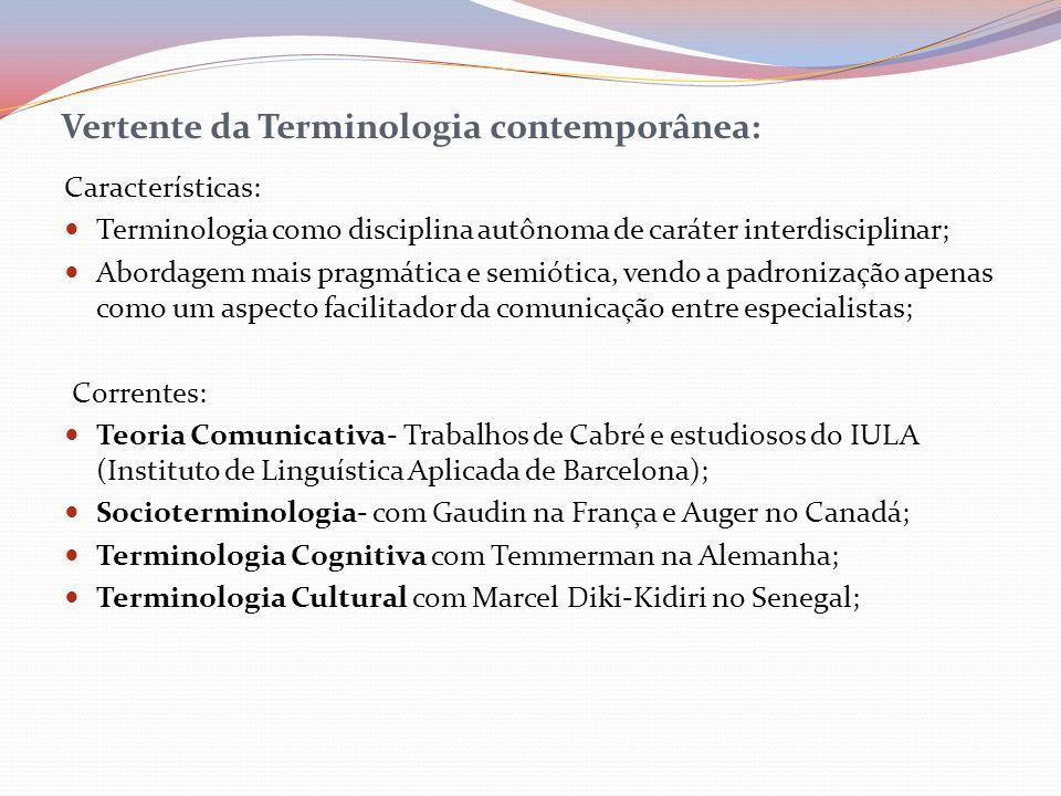Vertente da Terminologia contemporânea: Características: Terminologia como disciplina autônoma de caráter interdisciplinar; Abordagem mais pragmática