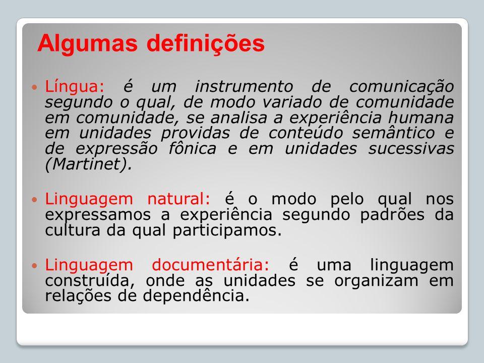 Língua: é um instrumento de comunicação segundo o qual, de modo variado de comunidade em comunidade, se analisa a experiência humana em unidades provi