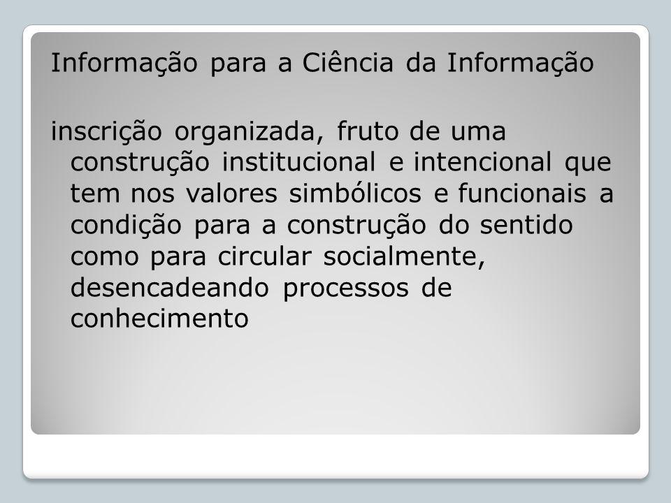 Informação para a Ciência da Informação inscrição organizada, fruto de uma construção institucional e intencional que tem nos valores simbólicos e fun