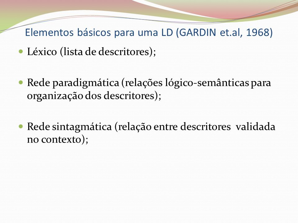 Elementos básicos para uma LD (GARDIN et.al, 1968) Léxico (lista de descritores); Rede paradigmática (relações lógico-semânticas para organização dos