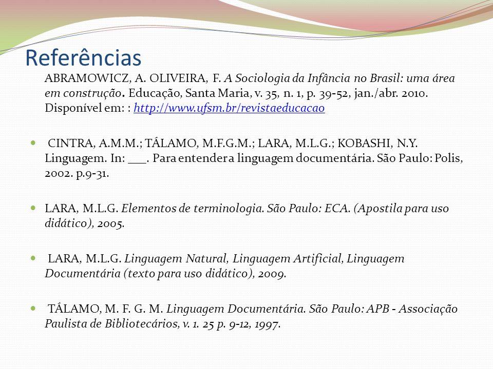 Referências ABRAMOWICZ, A. OLIVEIRA, F. A Sociologia da Infância no Brasil: uma área em construção. Educação, Santa Maria, v. 35, n. 1, p. 39-52, jan.