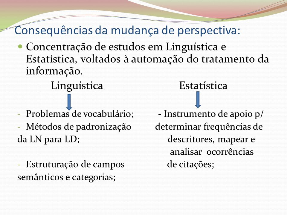 Consequências da mudança de perspectiva: Concentração de estudos em Linguística e Estatística, voltados à automação do tratamento da informação. Lingu