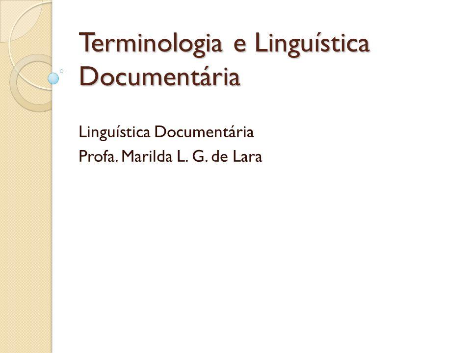 Terminologia e Linguística Documentária Linguística Documentária Profa. Marilda L. G. de Lara