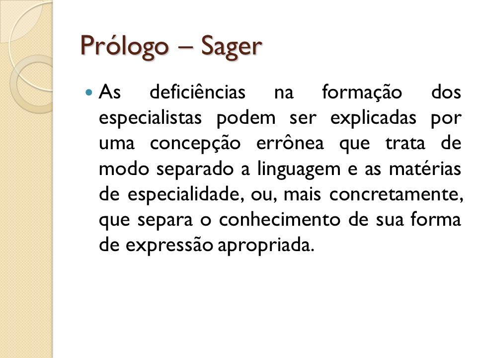 Prólogo – Sager As deficiências na formação dos especialistas podem ser explicadas por uma concepção errônea que trata de modo separado a linguagem e